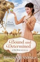 Bound and Determined (Hearts Entwined Collection) - A Fort Reno Novella ebook by Regina Jennings