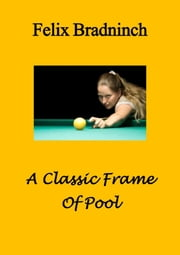 A Classic Frame Of Pool ebook by Felix Bradninch