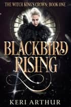 Blackbird Rising ebook by Keri Arthur