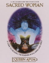 Sacred Woman - A Guide to Healing the Feminine Body, Mind, and Spirit ebook by Queen Afua