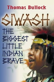 Siwash, The Biggest Little Indian Brave ebook by Thomas Bullock