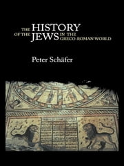 The History of the Jews in the Greco-Roman World - The Jews of Palestine from Alexander the Great to the Arab Conquest ebook by Peter Schäfer