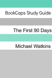 Study Guide: The First 90 Days ebook by BookCaps