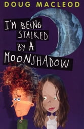 I'm Being Stalked By A Moonshadow ebook by Doug MacLeod