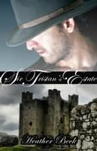 Sir Tristan's Estate ebook by Heather Beck