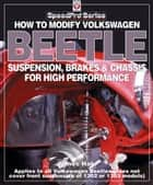 How to Modify Volkswagen Beetle Suspension, Brakes & Chassis for High Performance ebook by James Hale