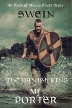 Swein: The Danish King ebook by M J Porter