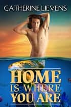 Home is Where You Are ebook by Catherine Lievens