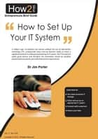 How to Set up Your I.T. System ebook by Dr Jim Porter