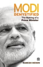 Modi Demystified: The Making of a Prime Minister ebook by Ramesh Menon