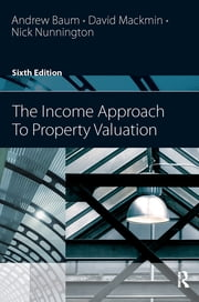 The Income Approach to Property Valuation ebook by Andrew Baum,Nick Nunnington,David Mackmin