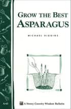 Grow the Best Asparagus ebook by Michael Higgins