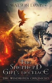 The Shepherd Girl's Necklace - The Windhaven Chronicles ebook by Watson Davis
