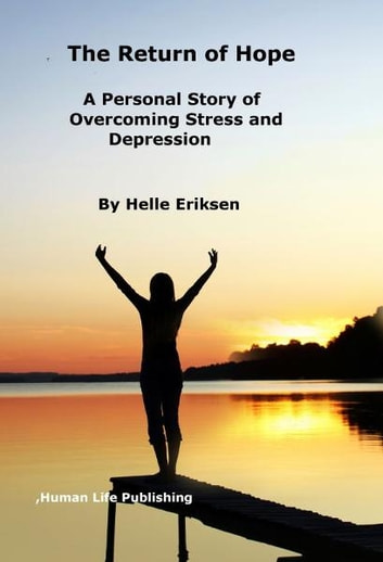 The Return of Hope: A Personal Story of Overcoming Stress and Depression ebook by Helle Eriksen