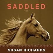Saddled - How a Spirited Horse Reined Me in and Set Me Free audiobook by Susan Richards