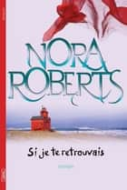 Si je te retrouvais ebook by Nora Roberts, Isabelle Saint-martin