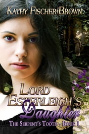 Lord Esterleigh's Daughter ebook by Kathy Fischer-Brown