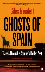 Ghosts of Spain: Travels Through a Country's Hidden Past - Travels Through a Country's Hidden Past ebook by Giles Tremlett