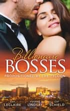 Billionaire Bosses - Propositioned By The Tycoon - 3 Book Box Set, Volume 2 ebook by Day Leclaire, Yvonne Lindsay, Cat Schield