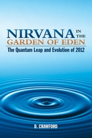 Nirvana in the Garden of Eden - The Quantum Leap and Evolution of 2012 ebook by D. Crawford