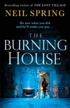 The Burning House ebook by Neil Spring