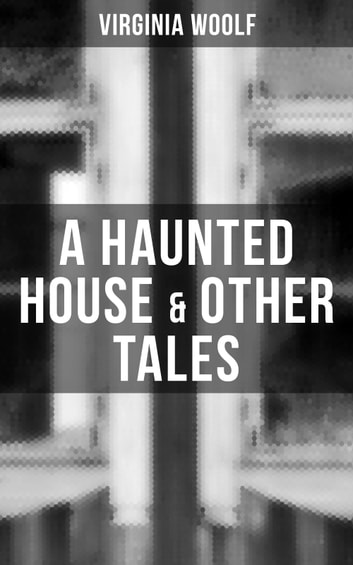 A Haunted House & Other Tales eBook by Virginia Woolf