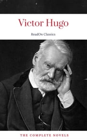 Victor Hugo: The Complete Novels (ReadOn Classics) ebook by Victor Hugo, ReadOn Classics