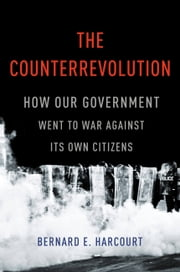The Counterrevolution - How Our Government Went to War Against Its Own Citizens ebook by Bernard E. Harcourt