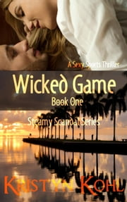 Wicked Game 1 -- A Sexy Sports Thriller - The Steamy Scandal Series, #1 ebook by Kristyn Kohl
