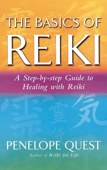 The Basics Of Reiki - A step-by-step guide to reiki practice ebook by Penelope Quest
