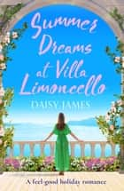 Summer Dreams at Villa Limoncello - A feel good holiday romance ebook by Daisy James