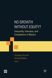 No Growth Without Equity?: Inequality, Interests, and Competition in Mexico ebook by Walton, Michael
