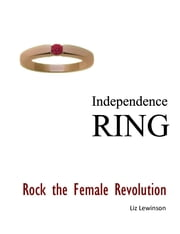 Independence Ring - Rock the Female Revolution ebook by Liz Lewinson