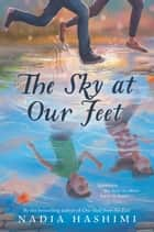 The Sky at Our Feet ebook by Nadia Hashimi
