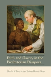 Faith and Slavery in the Presbyterian Diaspora ebook by William Harrison Taylor,Peter C. Messer,Sir Tom Devine,Richard J. Finlay,Kimberly D. Hill,Gideon Mailer,Joseph S. Moore,Nini Rodgers,William J. Roulston,Valerie Wallace,Iain Whyte