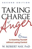 Taking Charge of Anger, Second Edition ebook by W. Robert Nay, Phd