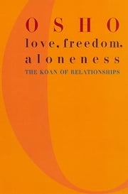 Love, Freedom, and Aloneness - A New Vision of Relating ebook by Osho