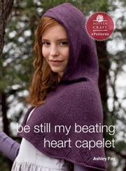 Be Still My Beating Heart Capelet - E-Pattern from Vampire Knits ebook by Ashley Fay