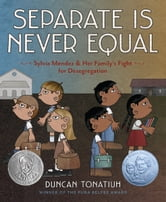Separate Is Never Equal - Sylvia Mendez and Her Family's Fight for Desegregation ebook by Duncan Tonatiuh