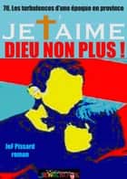 Je t'aime Dieu non plus - Le roman d'un amour impossible ebook by JeF Pissard