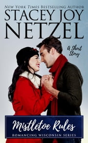 Mistletoe Rules (a Short Story) - Romancing Wisconsin, #4 ebook by Stacey Joy Netzel