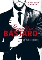 Beautiful Bastard (Saga Beautiful 1) - Un tipo odioso eBook by Christina Lauren