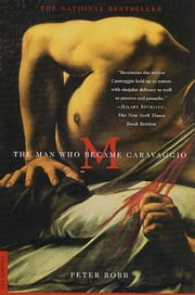 M - The Man Who Became Caravaggio ebook by Peter Robb