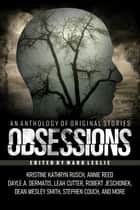 Obsessions: An Anthology of Original Fiction ebook by Mark Leslie, Kristine Kathryn Rusch, Dean Wesley Smith,...