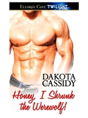 Honey, I Shrunk the Werewolf ebook by Dakota Cassidy