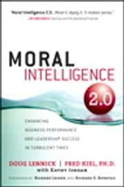 Moral Intelligence 2.0 - Enhancing Business Performance and Leadership Success in Turbulent Times ebook by Doug Lennick,Fred Kiel Ph.D.