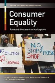 Consumer Equality: Race and the American Marketplace - Race and the American Marketplace ebook by Geraldine Rosa Henderson,Anne-Marie Hakstian,Jerome D. Williams