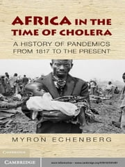 Africa in the Time of Cholera - A History of Pandemics from 1817 to the Present ebook by Myron Echenberg
