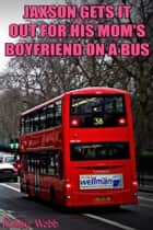 Jaxson(18) Gets It Out For His Mom's Boyfriend On A Bus ebook by Robbie Webb, Taboo Tommy