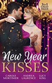 New Year Kisses: His Cinderella Mistress (The Calendar Brides, Book 1) / Undeniable Demands (Secrets of Eden, Book 1) / The Reunion Lie (Mills & Boon M&B) ebook by Carole Mortimer, Andrea Laurence, Lucy King